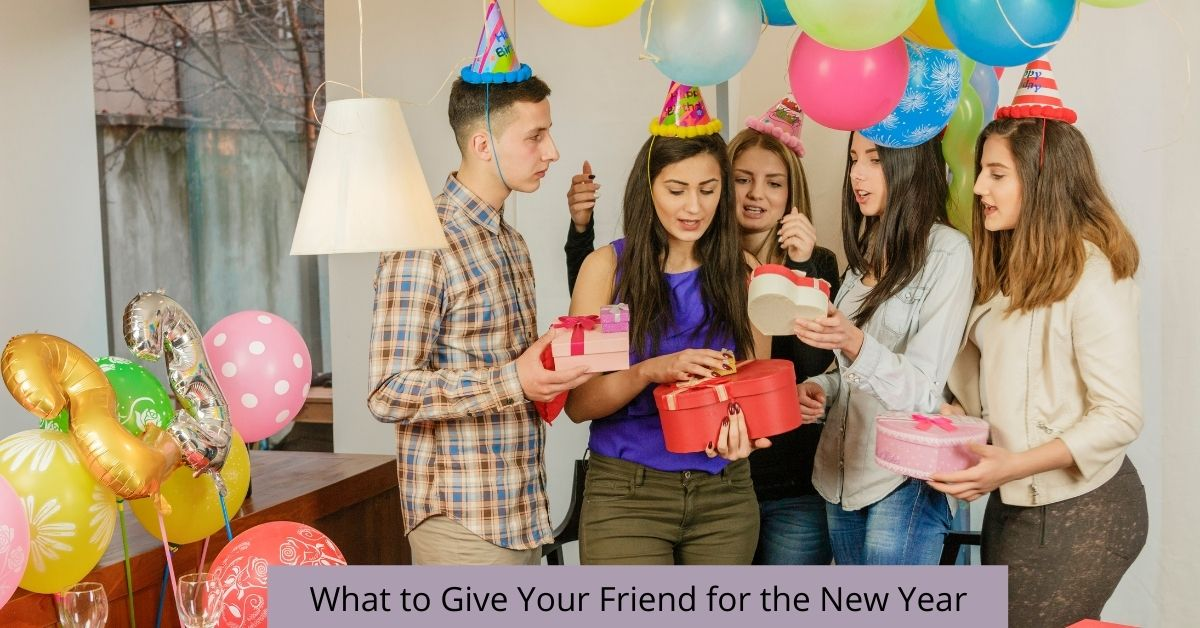 What to Give Your Friend for the New Year