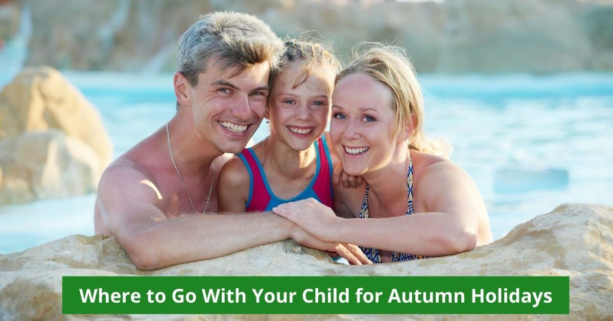 Where to Go With Your Child for Autumn Holidays