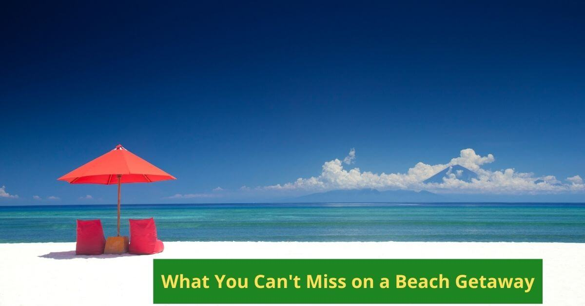 What You Can't Miss on a Beach Getaway